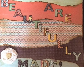 You Are Beautifully Made! Mixed Media on wooden plaque.