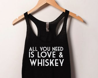 6a1010509efcd Womens All You Need is Love and Whiskey Racerback Tank