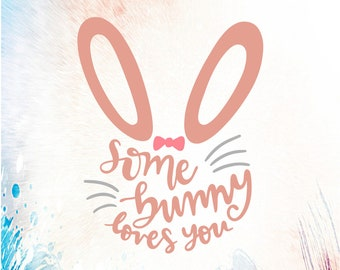 Some bunny loves you Easter Bunny svg png eps dxf cutting machine cup t-shirt print