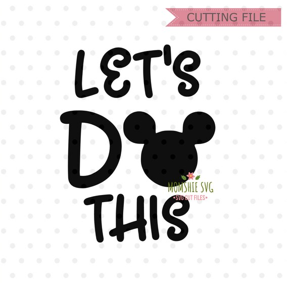 Let S Do This Svg Disney Svg Dxf Png Instant Download Etsy