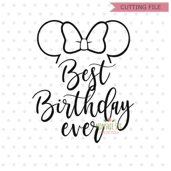 Best Birthday ever svg, Best Day Ever SVG, Disney SVG and png instant  download for cricut and silhouette, Disney trip svg, Minnie Mouse SVG