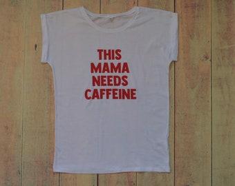 "This Mama Needs Caffeine Women's Slogan Tshirt - Women's Fair Wear Cotton Personalised Rolled Sleeve Tee - ""This Mama Needs Caffeine"""
