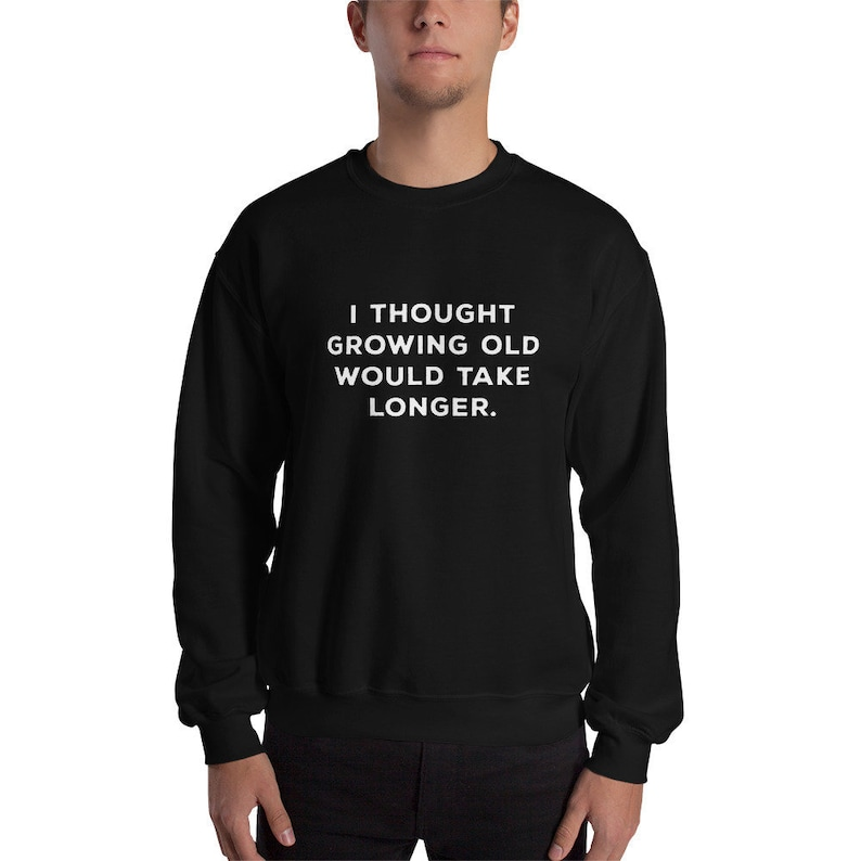 dc3c7fc4 Old Age Sweatshirt Aging Sweats Funny Quotes Age   Etsy