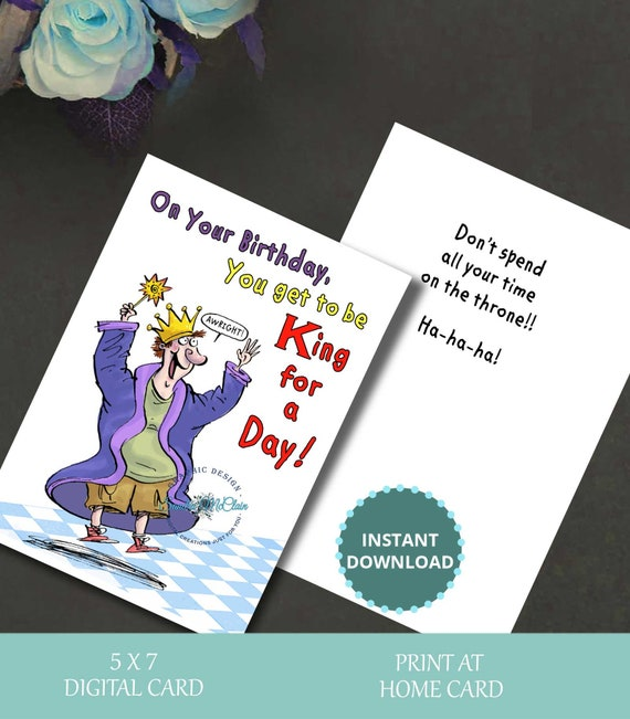 Instant Download Getting Older Card Birthday Card Funny Card Funny Birthday Funny Birthday Card King for a Day Digital Card