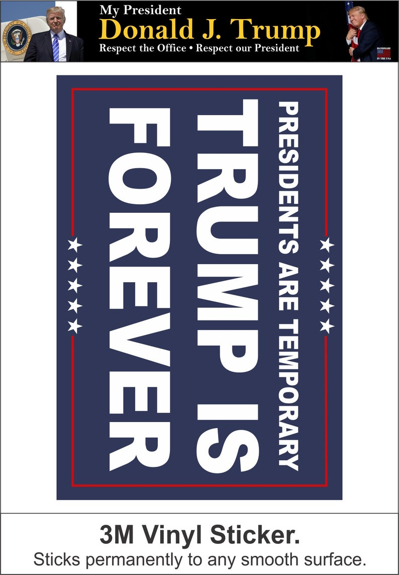 Trump is Forever Sticker 3M Vinyl Sticks to any smooth surface Last 3-5 Years in weather MAGA