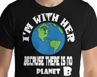 environmental shirt science march tshirt science tee I'm with her i'm with her because there is no planet b Earth Day Shirt There is No Plan