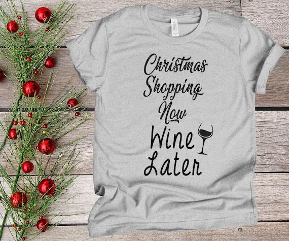 Wine Christmas Tree Shirt.Funny Christmas T Shirt Christmas Shopping Now Wine Later Holiday Shirt Wine Lovers Funny Christmas Tee
