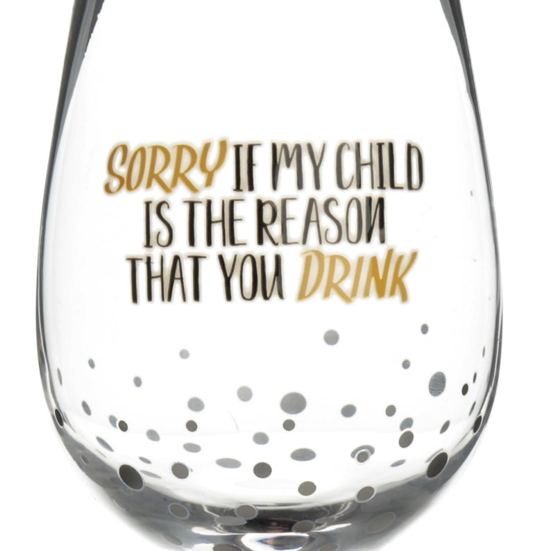 Personalised Rose Gold Sorry If My Child Is The Reason You Drink Wine Glass