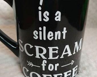 A Yawn is a silent Scream for Coffee   16 oz coffee mug