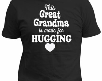 This Great Grandma Is Made For Hugging, Gift For Great Grandma, Plus Sizes, Small To 5X - Comfy Fit, Black Shirt. ID:4