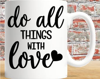 Love Mug - Do All Things With Love - 11oz mug white