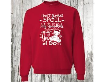 I Don't Always Spoil True Red Sweatshirt, Fun Grandma Sweatshirt, Gift For Grandma, Small To 4X, Plus Size Sweatshirt