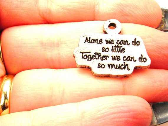 Alone We Can Do So Little Together We Can Do So Much Charm Etsy