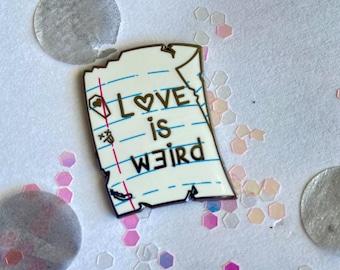 Love is Weird Enamel Pin