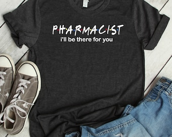 3d5b1904 pharmacist shirt, I'll be there for you, Friends tv show,pharmacist gift,  pharmacist student, pharmacy school, funny pharmacist