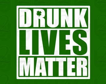Drunk Lives matter, St Patrick's Day, St Pattys day, SVG DXF PNG Downloading Cutfile