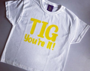 Tig you're it! Tee