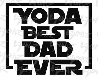 Yoda Best Dad Ever, Star Wars, SVG, eps, dxf, png, cut files, T-shirt, stencils, decal art, scrapbook, Instant Download