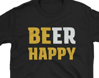 Beer Shirts for Women and Men Beer Happy Be Happy T-Shirt 4th of July Fourth of July Tee Craft Beer Shirt Lovers Beer Gift Drinking Shirt