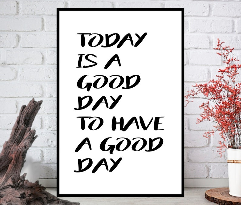 Positive Quote Print Today Is A Good Day To Have A Good Day image 0