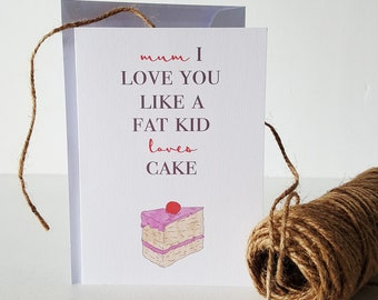 Mum I Love You Like A Fat Kid Loves Cake Card - Mother's Day Card - Mum Birthday Card - Mum Just Because Card