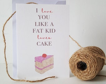 I Love You Like A Fat Kid Loves Cake Card - Anniversary Card - Valentines Day Card - I Love You Card - Birthday Card - Just Because Card