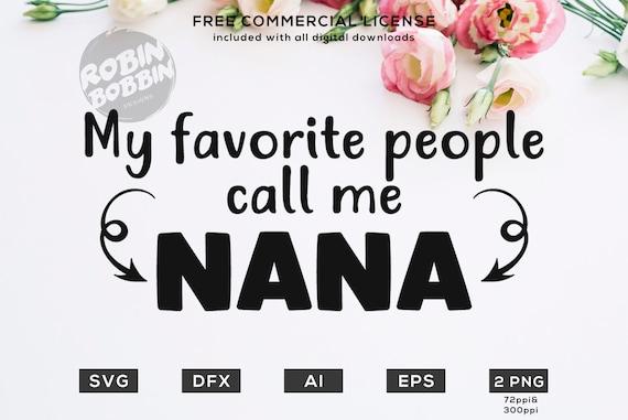 My Favorite People Call Me Nana Svg File Granny Svg Svg Etsy