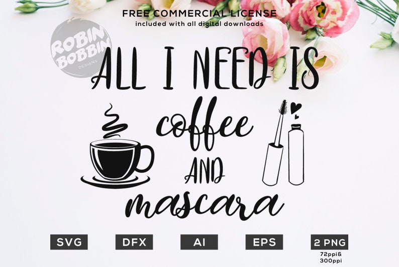 All I Need Is Coffee And Mascara Svg Eps Dxf Png Files For Etsy
