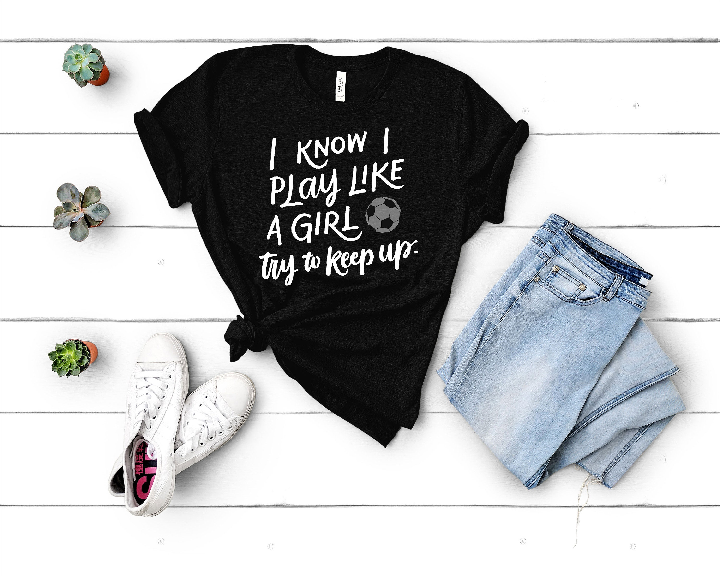 Feminist T-shirt - I Know I Play Like A Girl Try To Keep Up - Girl Power - Feminist Gifts - Gifts For Women - Girls Soccer - Feminist Tee Unisex Tshirt