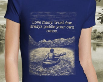 1c05cb6e Love many, trust few, always paddle your own canoe - Canoeing Shirt For Men  and Women