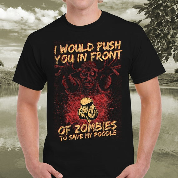 a177bddbc Items similar to I Would Push You In Front Of Zombies To Save My Poodle -  Halloween Zombie Poodle Shirt For Men, Women and Kids on Etsy