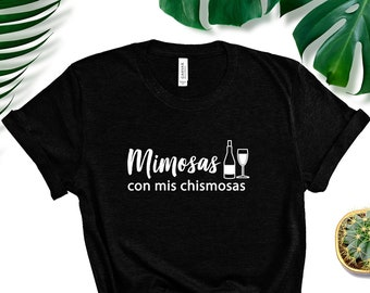 Chismosa Mimosa Chisme Friend Shirt Momosa Day Drinking Brunch shirt Drink Pun Mimosas With My Chismosas Drinking Shirt