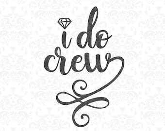 I Do Crew SVG, wedding, bridal, bridesmaids, SVG, DxF, EpS, Quote SVG, Cut File, Cricut, Silhouette, Instant download, Iron Transfer