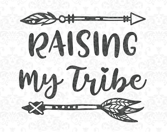 Raising My Tribe SVG, family,home, arrows, boho, SVG, DxF, EpS, Quote SVG, Cut File, Cricut, Silhouette, Instant download, Iron Transfer
