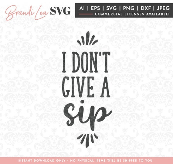 I Don T Give A Sip Svg Drinking Alcohol Funny Wine Etsy