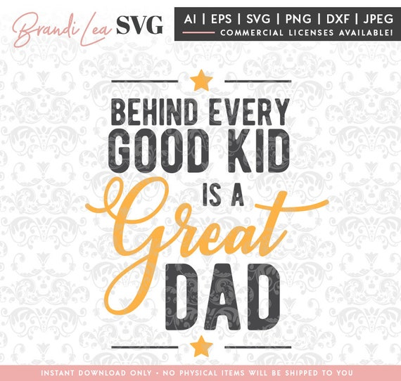 Behind Every Good Kid Is A Great Dad Svg Father S Day Etsy
