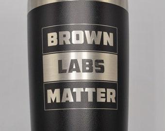Brown Labs Matter - 20 oz Tumbler