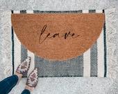 Leave Doormat | Semi-Circle (not so welcome) Welcome Mat | porch decor | half-circle doormat | outdoor doormat | cute doormat | patio decor
