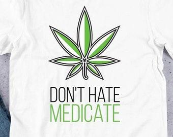 Funny Medical Marijuana Don't Hate Medicate Shirt Hoodie