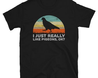 Funny I Just Really Like Pigeons OK For Pigeon Lover Unisex Shirt Gift