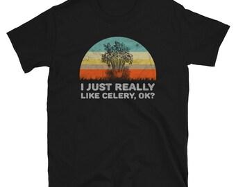 I Just Really Like Celery OK Funny Unisex Shirt Gift