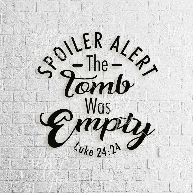 Easter SVG - digital download - Spoiler alert the tomb was empty svg - svg  files - bible svg - svg dxf eps png ai plt instant download