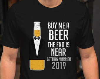 0fb8cfbd Buy Me A Beer The End Is Near Getting Married 2019 Groom Party Funny  Short-Sleeve Unisex T-Shirt