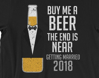 04c92dc4132 Buy Me A Beer The End Is Near Getting Married 2018 Groom Party Funny  Short-Sleeve Unisex T-Shirt