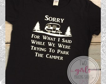 47ab5a83 Sorry For What I Said While We Were Trying To Park The Camper, Camping Shirt,  Sorry Camper, Sorry Trailer, Funny Camping Shirt, Camper Shirt
