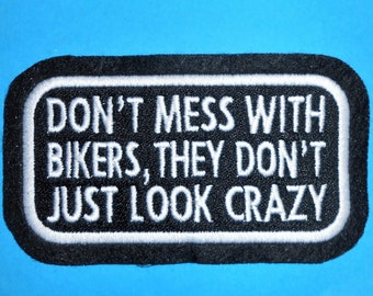 Don't mess with bikers, they don't just look crazy Iron on, Sew or Hook & Loop (Velcro) Embroidered Patch