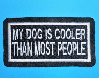 My Dog is Cooler than most People Iron on, Sew or Hook & Loop (Velcro) Embroidered Patch