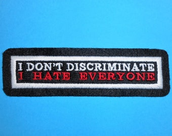 I Don't Discriminate I Hate Everyone Iron on, Sew or Hook & Loop (Velcro) Embroidered Patch