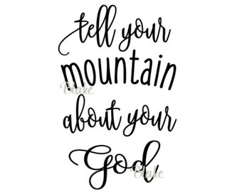 tell your mountain etsy Myanmar Scene tell your mountain about your god svg christian svg god cricut god silhouette god cameo religious svg mountain svg believe in god svg