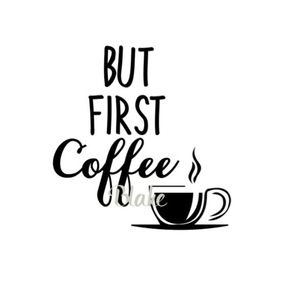 But First Coffee Svg Cut File For Silhouette And Cricut Diy Etsy